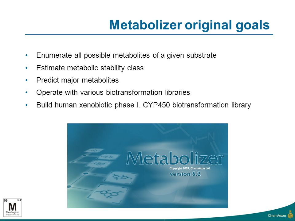 Metabolizer original goals Enumerate all possible metabolites of a given substrate Estimate metabolic stability class Predict major metabolites Operate with various biotransformation libraries Build human xenobiotic phase I.
