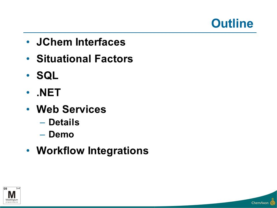 Outline JChem Interfaces Situational Factors SQL.NET Web Services –Details –Demo Workflow Integrations