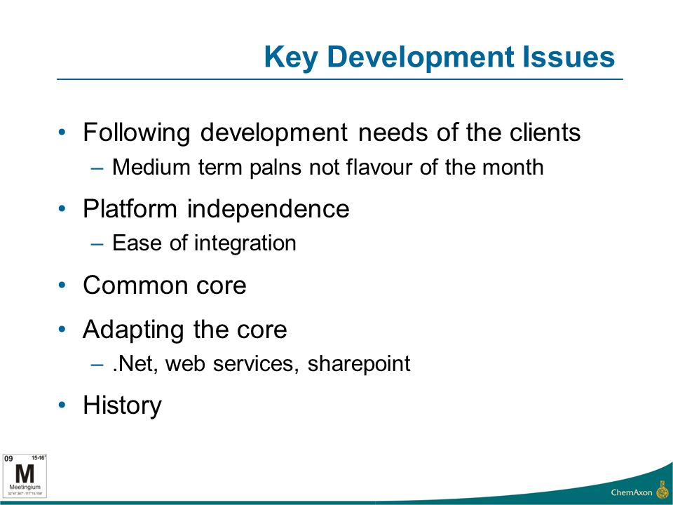 Key Development Issues Following development needs of the clients –Medium term palns not flavour of the month Platform independence –Ease of integration Common core Adapting the core –.Net, web services, sharepoint History