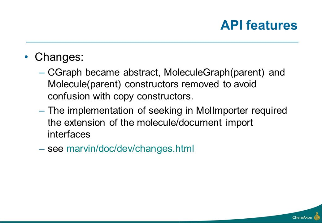 API features Changes: –CGraph became abstract, MoleculeGraph(parent) and Molecule(parent) constructors removed to avoid confusion with copy constructors.