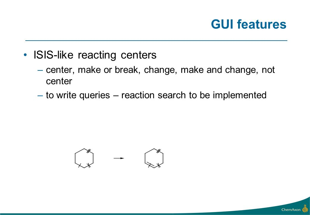 GUI features ISIS-like reacting centers –center, make or break, change, make and change, not center –to write queries – reaction search to be implemented