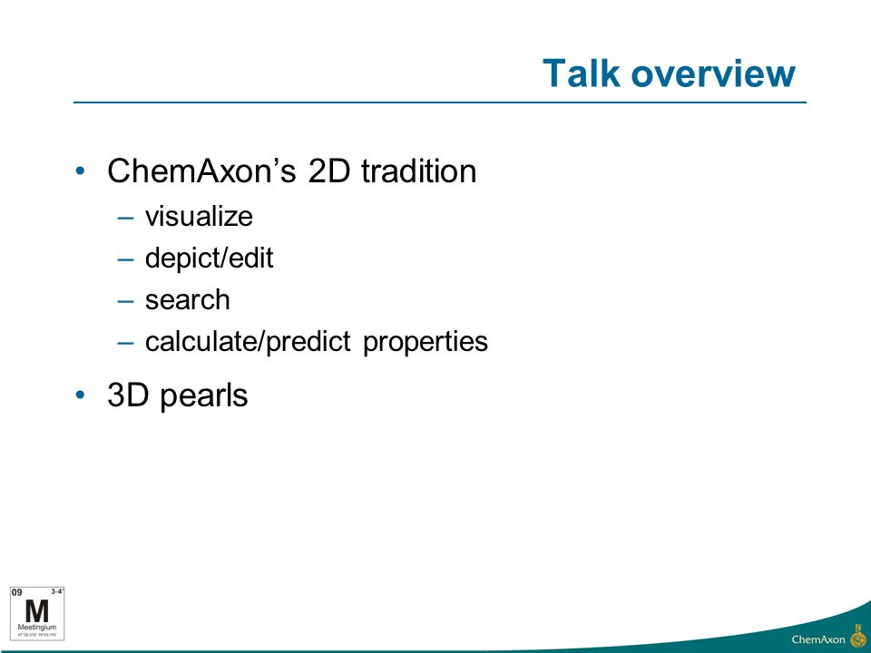 Talk overview ChemAxons 2D tradition –visualize –depict/edit –search –calculate/predict properties 3D pearls
