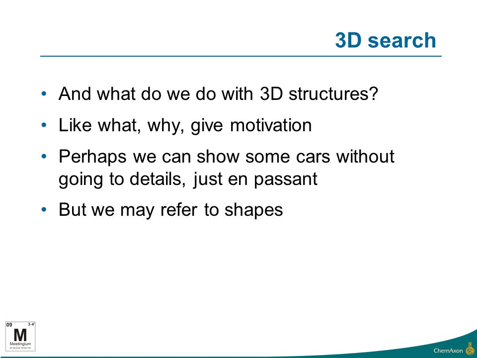 3D search And what do we do with 3D structures.