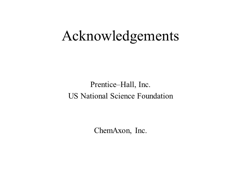 Acknowledgements Prentice–Hall, Inc. US National Science Foundation ChemAxon, Inc.