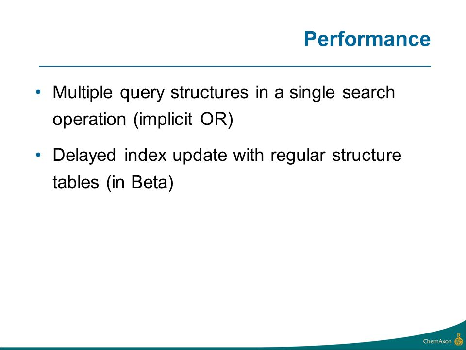 Performance Multiple query structures in a single search operation (implicit OR) Delayed index update with regular structure tables (in Beta)