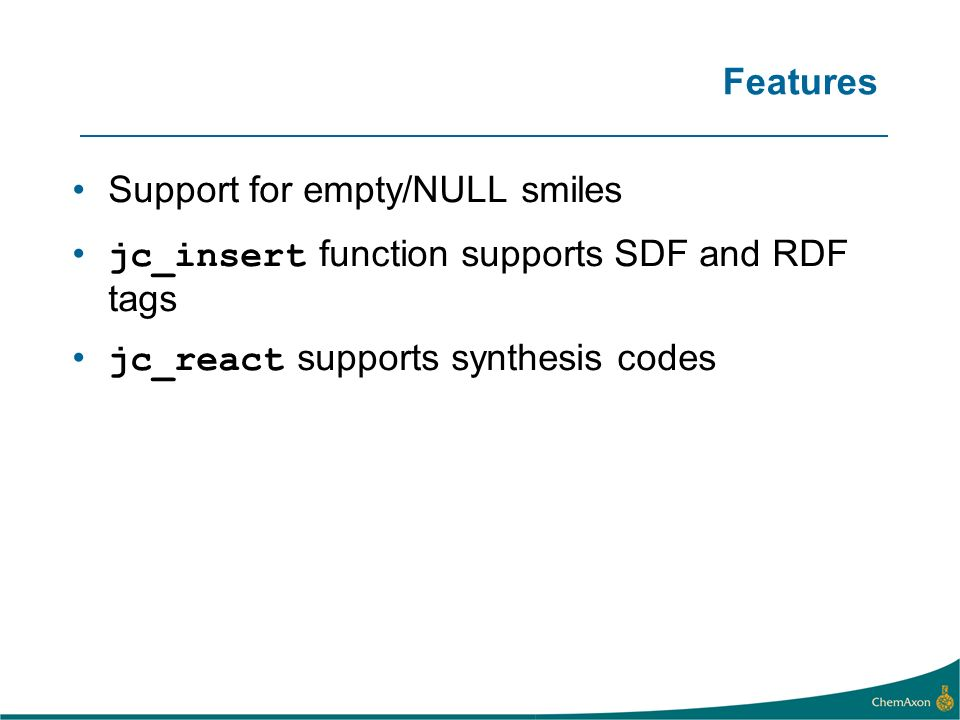 Features Support for empty/NULL smiles jc_insert function supports SDF and RDF tags jc_react supports synthesis codes