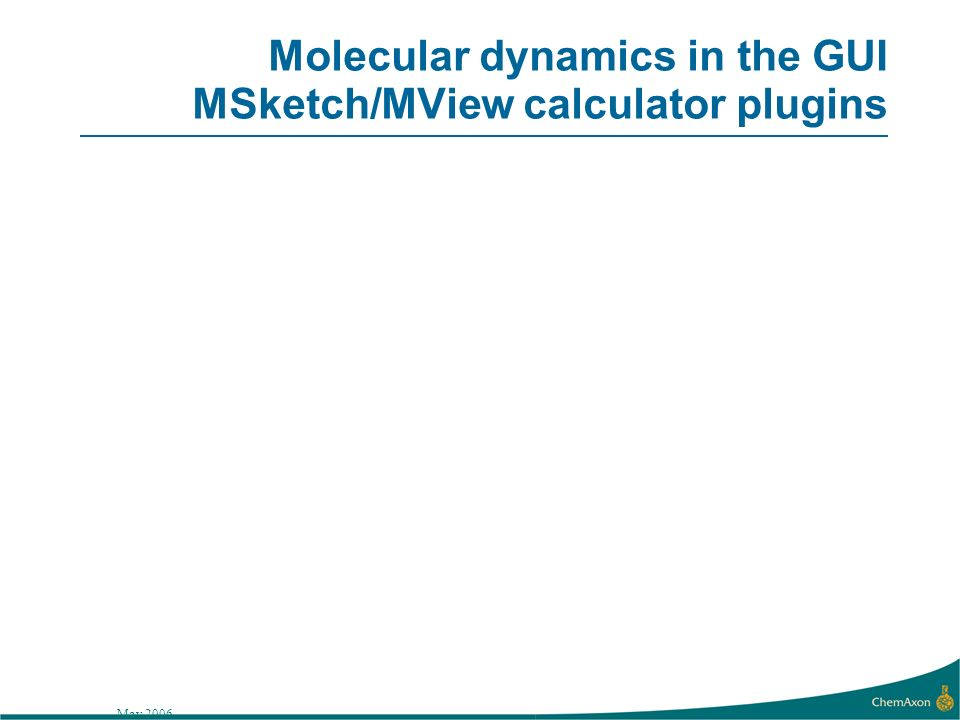 May 2006 Molecular dynamics in the GUI MSketch/MView calculator plugins