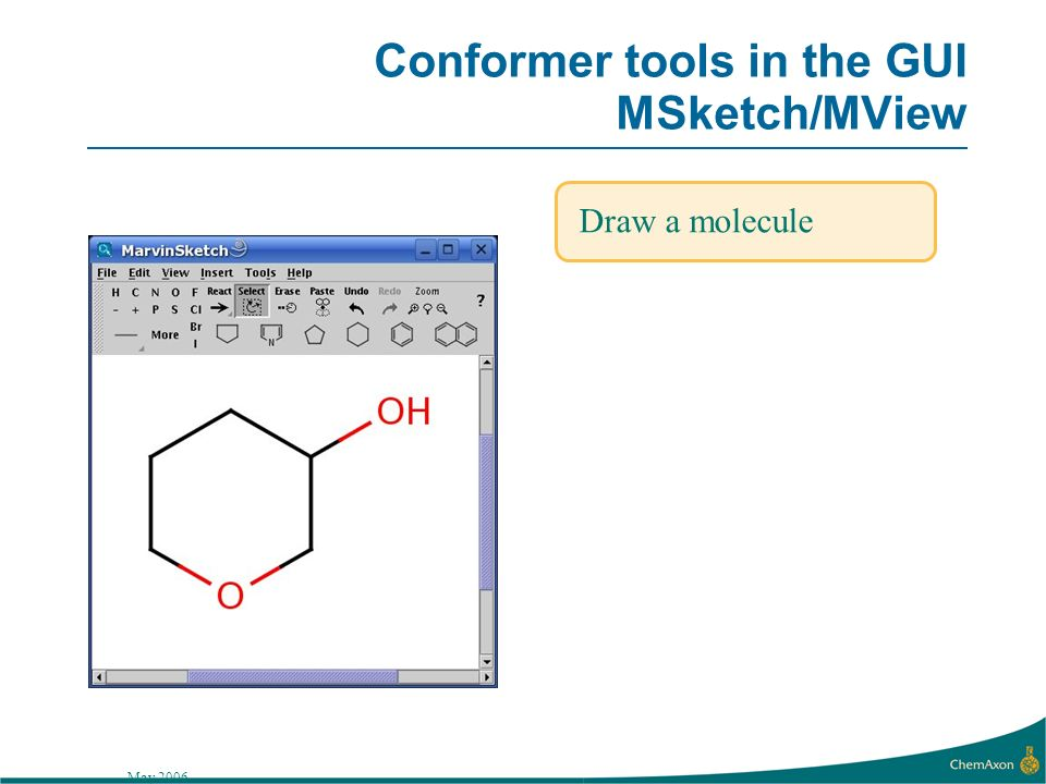 May 2006 Conformer tools in the GUI MSketch/MView Draw a molecule