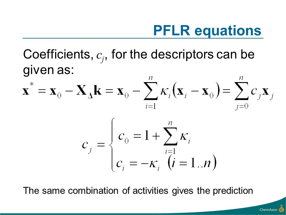 PFLR equations Coefficients, c j, for the descriptors can be given as: The same combination of activities gives the prediction