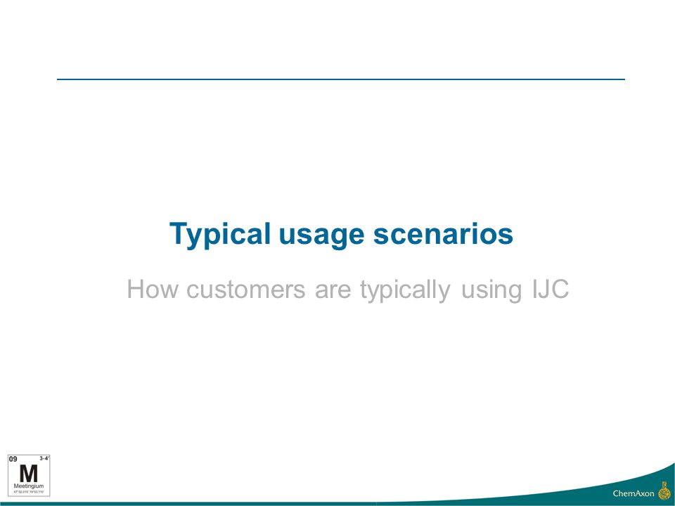 Typical usage scenarios How customers are typically using IJC