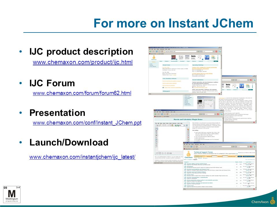For more on Instant JChem IJC product description   IJC Forum   Presentation   Launch/Download