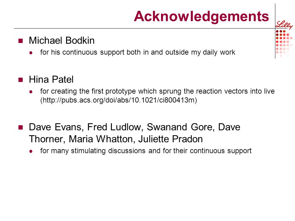 Acknowledgements Michael Bodkin for his continuous support both in and outside my daily work Hina Patel for creating the first prototype which sprung the reaction vectors into live (  Dave Evans, Fred Ludlow, Swanand Gore, Dave Thorner, Maria Whatton, Juliette Pradon for many stimulating discussions and for their continuous support