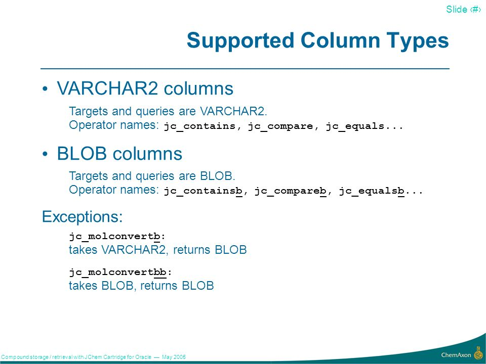 9 Slide 9 Compound storage / retrieval with JChem Cartridge for Oracle May 2005 Default properties Used for SQL statements where no information from JChem indexes is available.