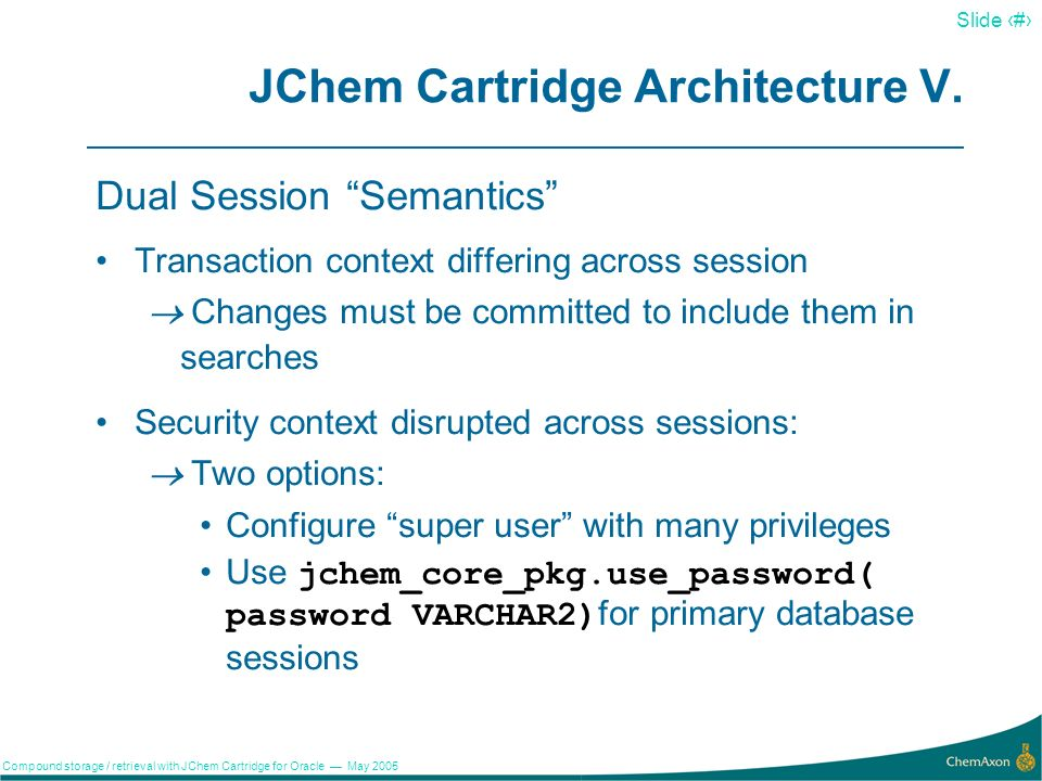 17 Slide 17 Compound storage / retrieval with JChem Cartridge for Oracle May 2005 JChem Cartridge Architecture IV.