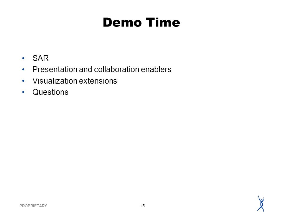 PROPRIETARY15 Demo Time SAR Presentation and collaboration enablers Visualization extensions Questions