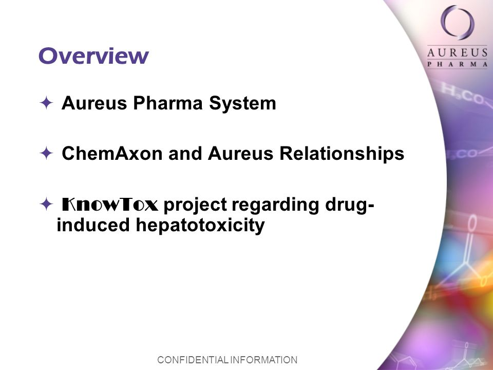 CONFIDENTIAL INFORMATION Overview Aureus Pharma System ChemAxon and Aureus Relationships KnowTox project regarding drug- induced hepatotoxicity