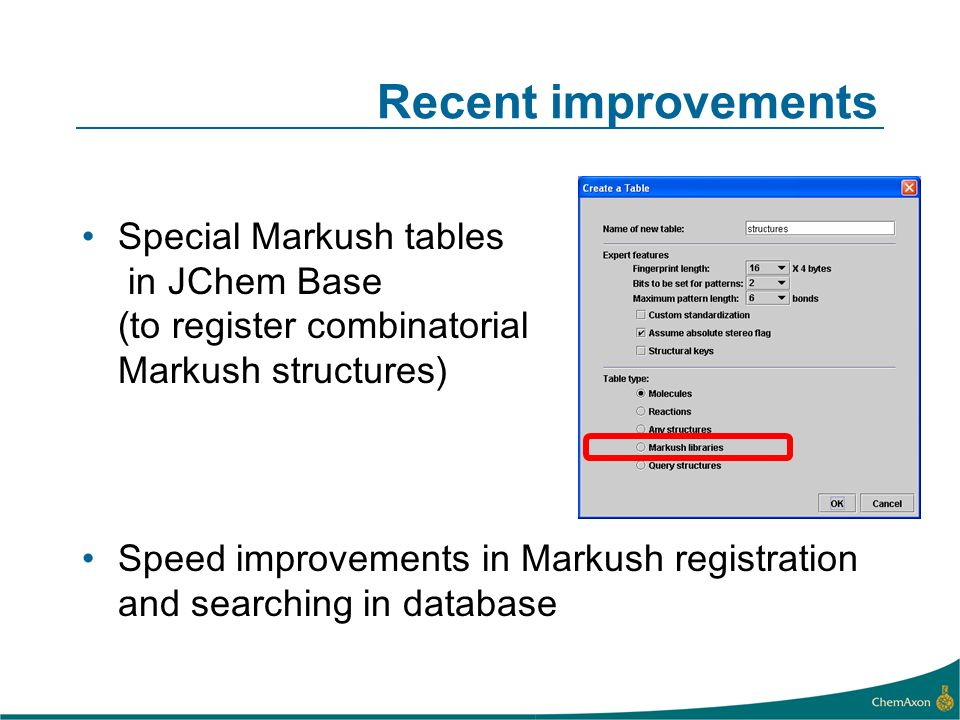 Recent improvements Special Markush tables in JChem Base (to register combinatorial Markush structures) Speed improvements in Markush registration and searching in database