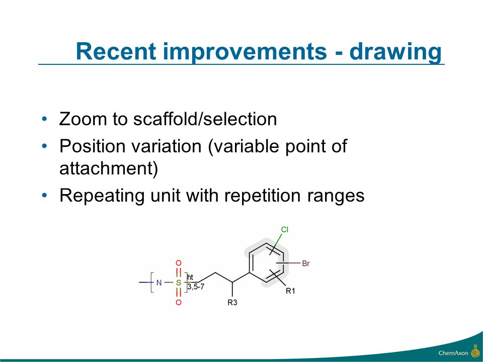 Recent improvements - drawing Zoom to scaffold/selection Position variation (variable point of attachment) Repeating unit with repetition ranges
