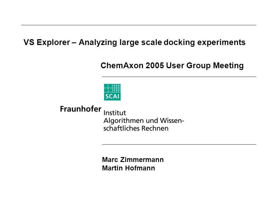 VS Explorer – Analyzing large scale docking experiments ChemAxon 2005 User Group Meeting Marc Zimmermann Martin Hofmann