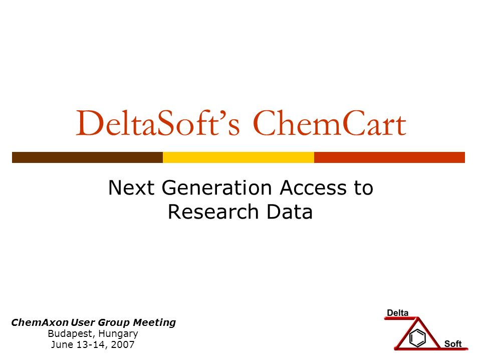 DeltaSofts ChemCart Next Generation Access to Research Data ChemAxon User Group Meeting Budapest, Hungary June 13-14, 2007
