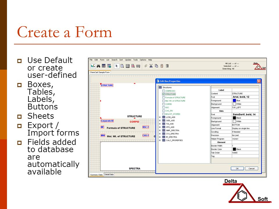 Create a Form Use Default or create user-defined Boxes, Tables, Labels, Buttons Sheets Export / Import forms Fields added to database are automatically available