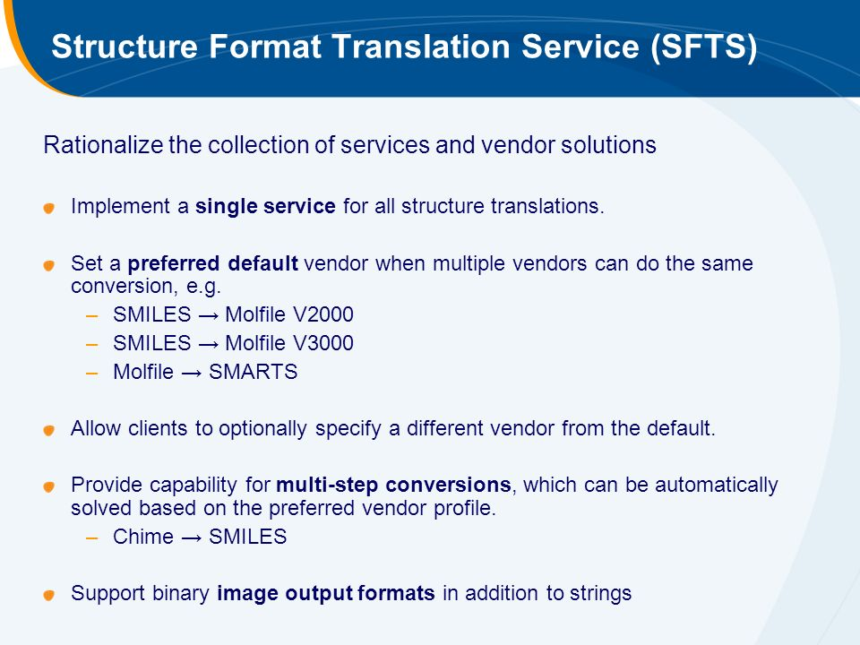 Structure Format Translation Service (SFTS) Rationalize the collection of services and vendor solutions Implement a single service for all structure translations.