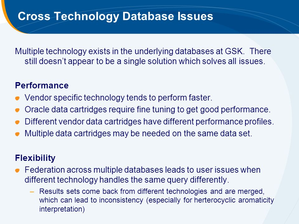 Cross Technology Database Issues Multiple technology exists in the underlying databases at GSK.