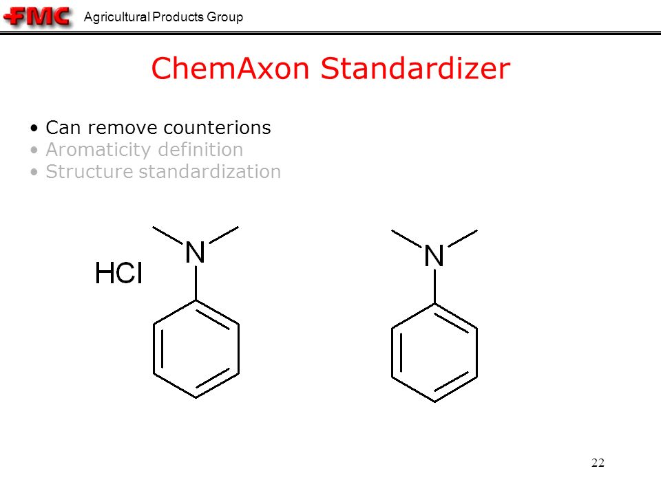 Agricultural Products Group 22 ChemAxon Standardizer Can remove counterions Aromaticity definition Structure standardization