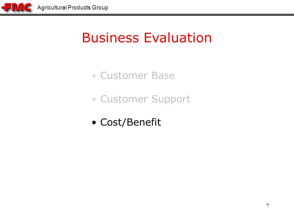 Agricultural Products Group 7 Business Evaluation Customer Base Customer Support Cost/Benefit