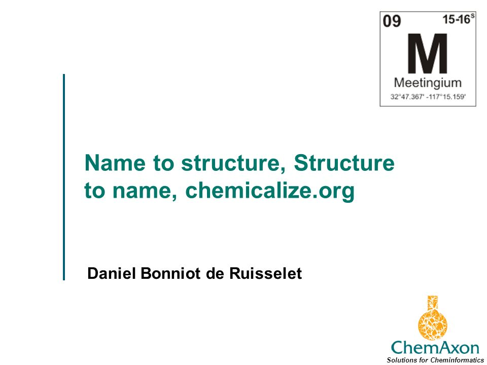 Name to structure, Structure to name, chemicalize.org Daniel Bonniot de Ruisselet Solutions for Cheminformatics