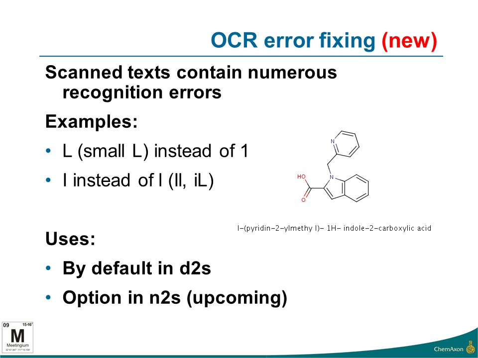 OCR error fixing (new) Scanned texts contain numerous recognition errors Examples: L (small L) instead of 1 I instead of l (Il, iL) Uses: By default in d2s Option in n2s (upcoming)