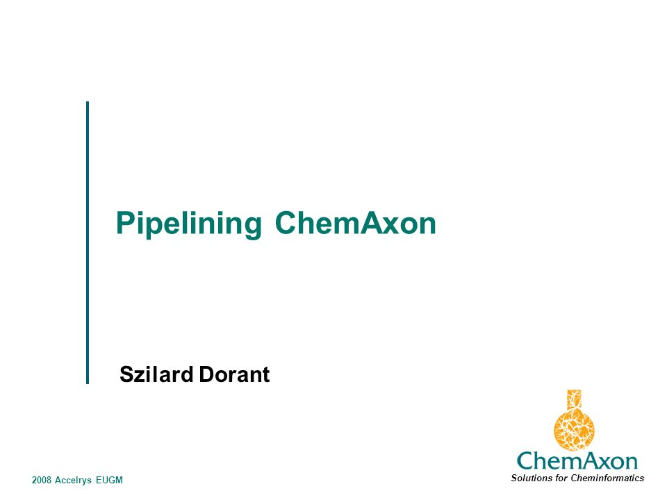 2008 Accelrys EUGM Pipelining ChemAxon Szilard Dorant Solutions for Cheminformatics