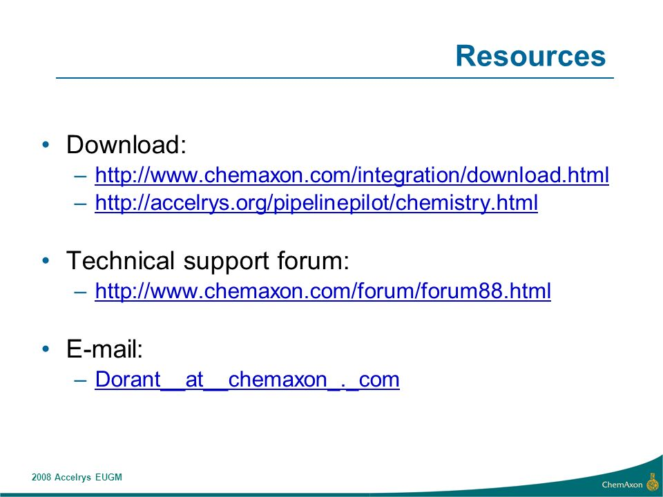 2008 Accelrys EUGM Resources Download: –  –  Technical support forum: –    –Dorant__at__chemaxon_._comDorant__at__chemaxon_._com