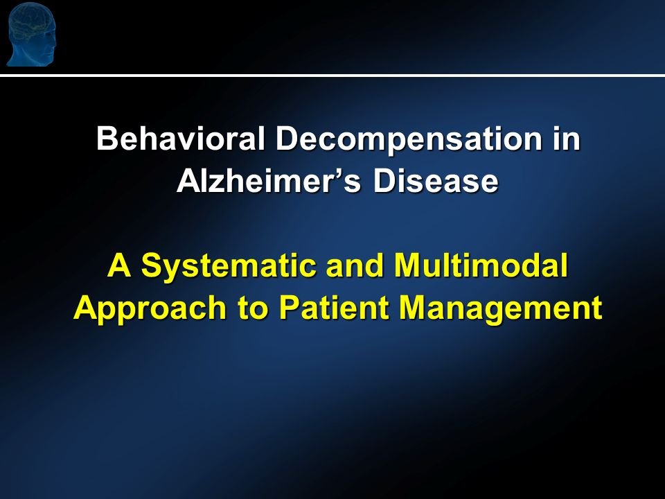 Behavioral Decompensation in Alzheimers Disease A Systematic and Multimodal Approach to Patient Management