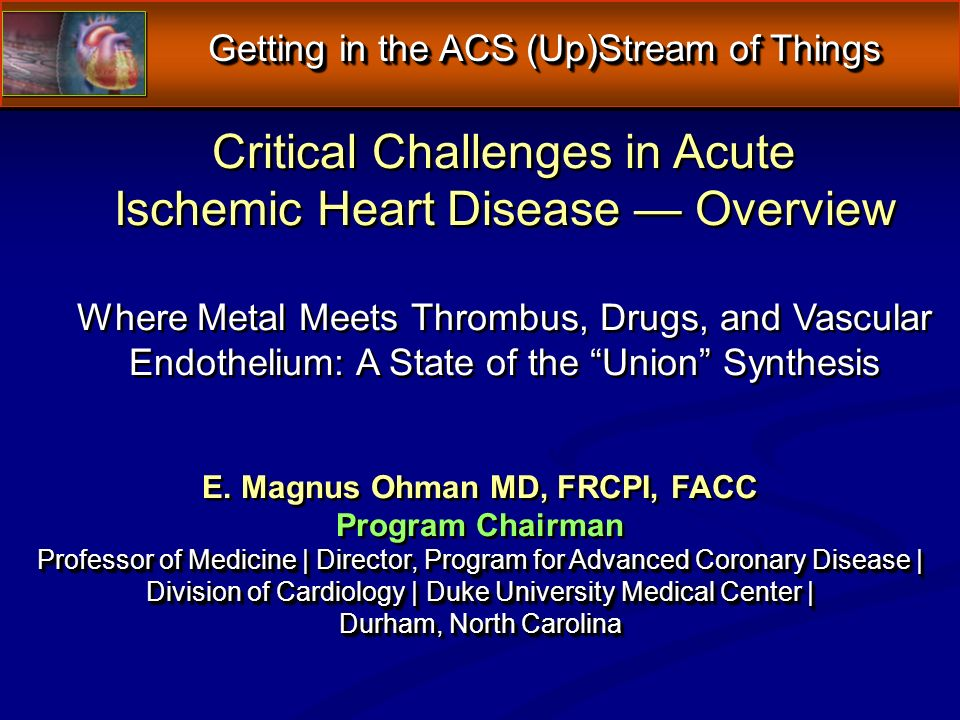 Critical Challenges in Acute Ischemic Heart Disease Overview Where Metal Meets Thrombus, Drugs, and Vascular Endothelium: A State of the Union Synthesis E.