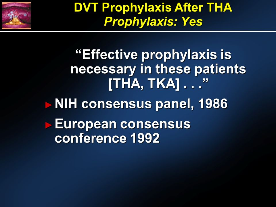 Effective prophylaxis is necessary in these patients [THA, TKA]...