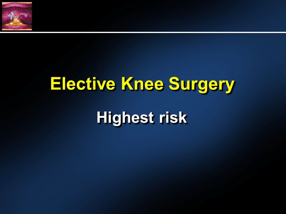 Elective Knee Surgery Highest risk