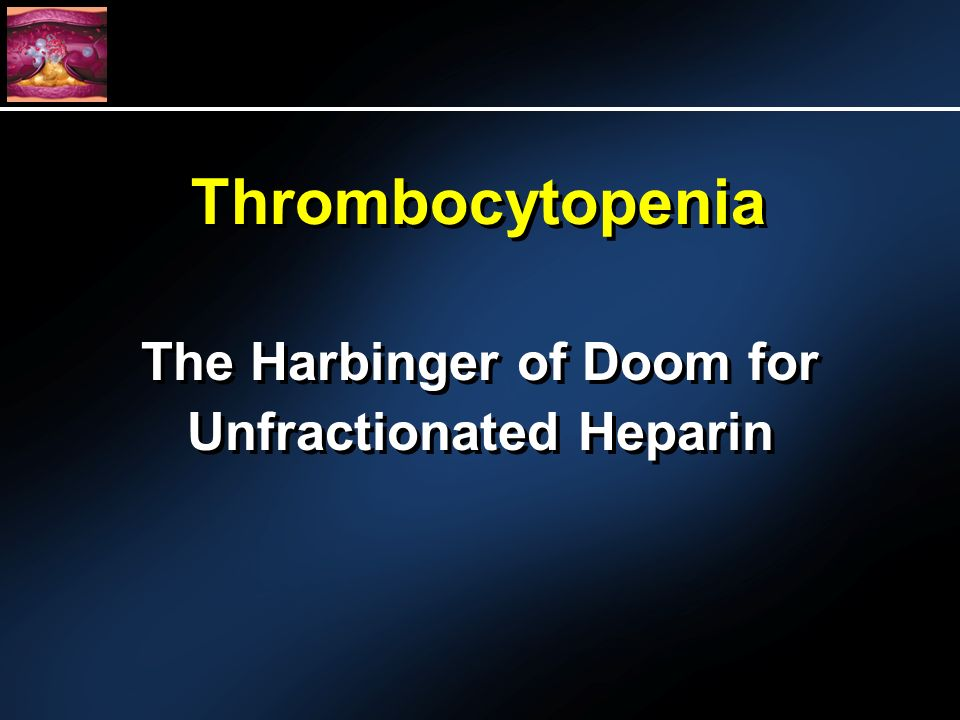 Thrombocytopenia The Harbinger of Doom for Unfractionated Heparin
