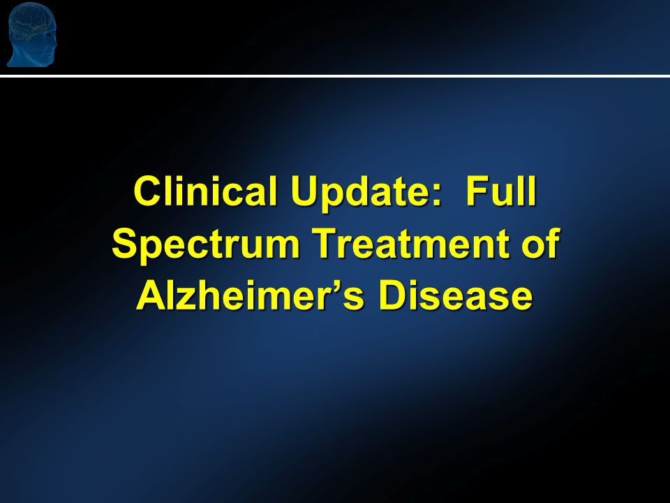 Clinical Update: Full Spectrum Treatment of Alzheimers Disease