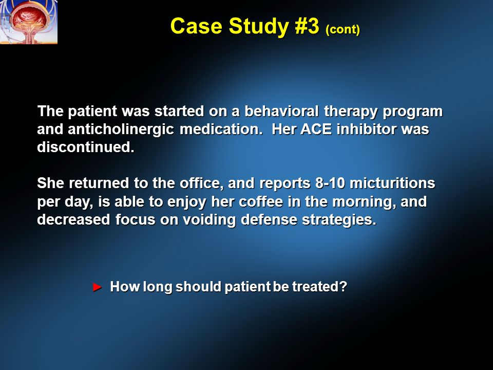 Case Study #3 (cont) How long should patient be treated.