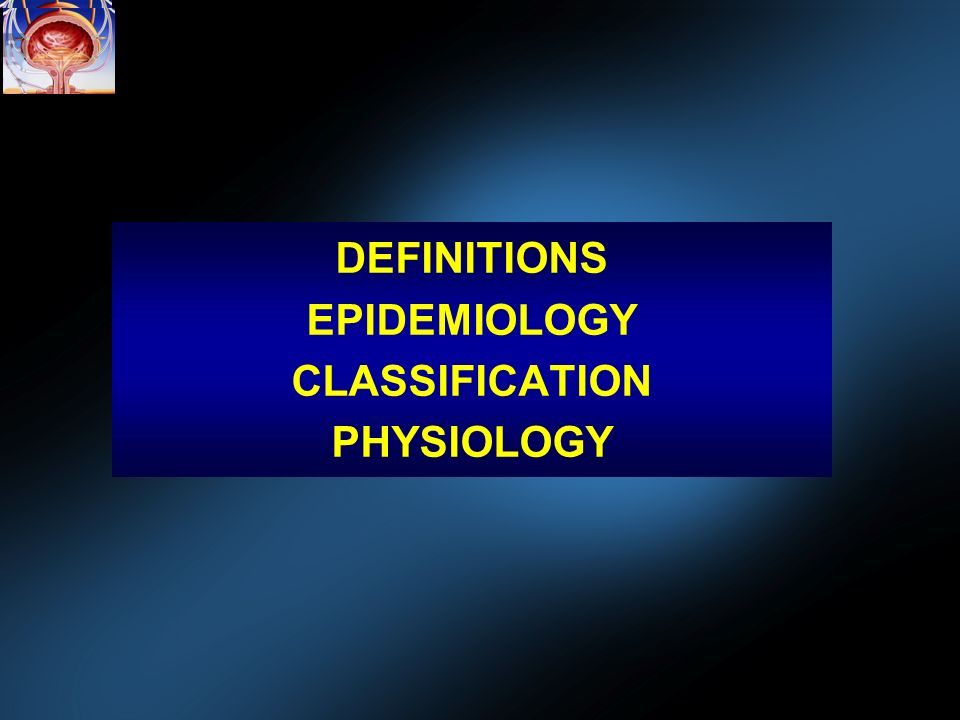 DEFINITIONS EPIDEMIOLOGY CLASSIFICATION PHYSIOLOGY