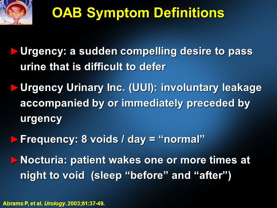 OAB Symptom Definitions Urgency: a sudden compelling desire to pass urine that is difficult to defer Urgency: a sudden compelling desire to pass urine that is difficult to defer Urgency Urinary Inc.