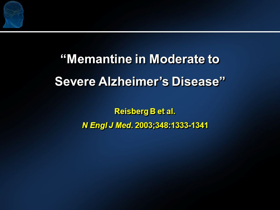 Memantine in Moderate to Severe Alzheimers Disease Memantine in Moderate to Severe Alzheimers Disease Reisberg B et al.