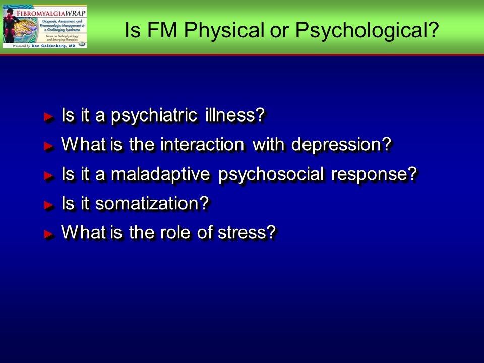 Is FM Physical or Psychological. Is it a psychiatric illness.