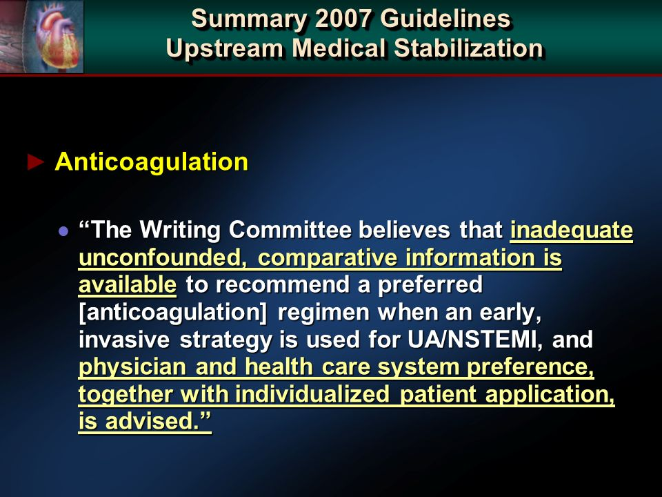Anticoagulation Anticoagulation l The Writing Committee believes that inadequate unconfounded, comparative information is available to recommend a preferred [anticoagulation] regimen when an early, invasive strategy is used for UA/NSTEMI, and physician and health care system preference, together with individualized patient application, is advised.