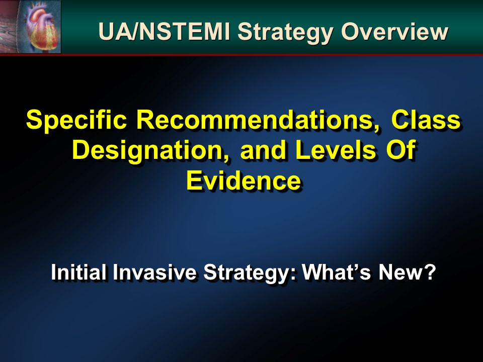 Specific Recommendations, Class Designation, and Levels Of Evidence Initial Invasive Strategy: Whats New.