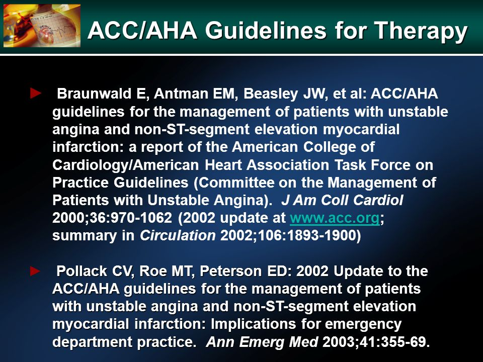 Braunwald E, Antman EM, Beasley JW, et al: ACC/AHA guidelines for the management of patients with unstable angina and non-ST-segment elevation myocardial infarction: a report of the American College of Cardiology/American Heart Association Task Force on Practice Guidelines (Committee on the Management of Patients with Unstable Angina).