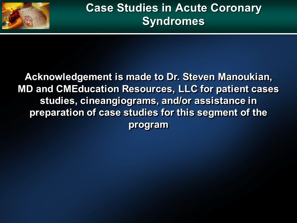 Case Studies in Acute Coronary Syndromes Acknowledgement is made to Dr.