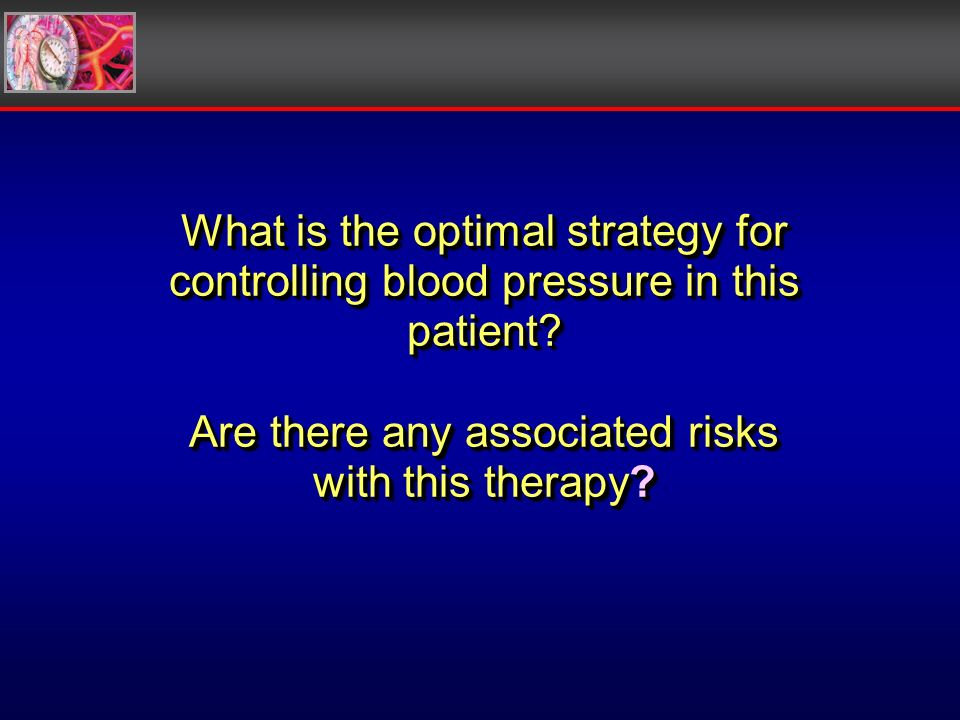 What is the optimal strategy for controlling blood pressure in this patient.