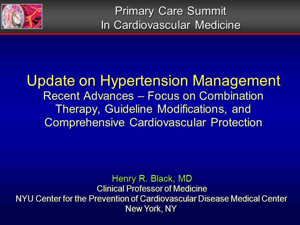 Update on Hypertension Management Recent Advances – Focus on Combination Therapy, Guideline Modifications, and Comprehensive Cardiovascular Protection Primary Care Summit In Cardiovascular Medicine Henry R.